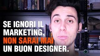 Se ignori il marketing non sarai mai un buon designer