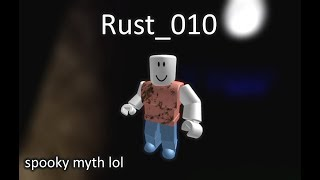 "Rust_010: the roblox ""myth"""