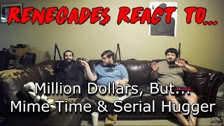 Renegades React to... Million Dollars, But... Mime Time & Serial Hugger