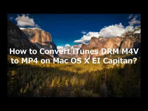 How to Convert DRM M4V to MP4 on Mac OS X EI Capitan?