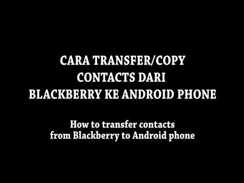 Cara transfer/copy contacts/phonebook dari Blackberry ke Android