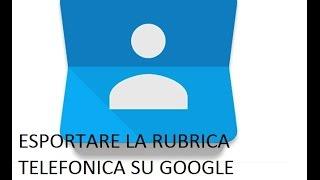"""ESPORTARE LA RUBRICA TELEFONICA SU GOOGLE """"CONTATTI"""""""