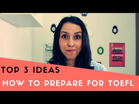 How To Prepare for TOEFL  - Top 3 Ideas