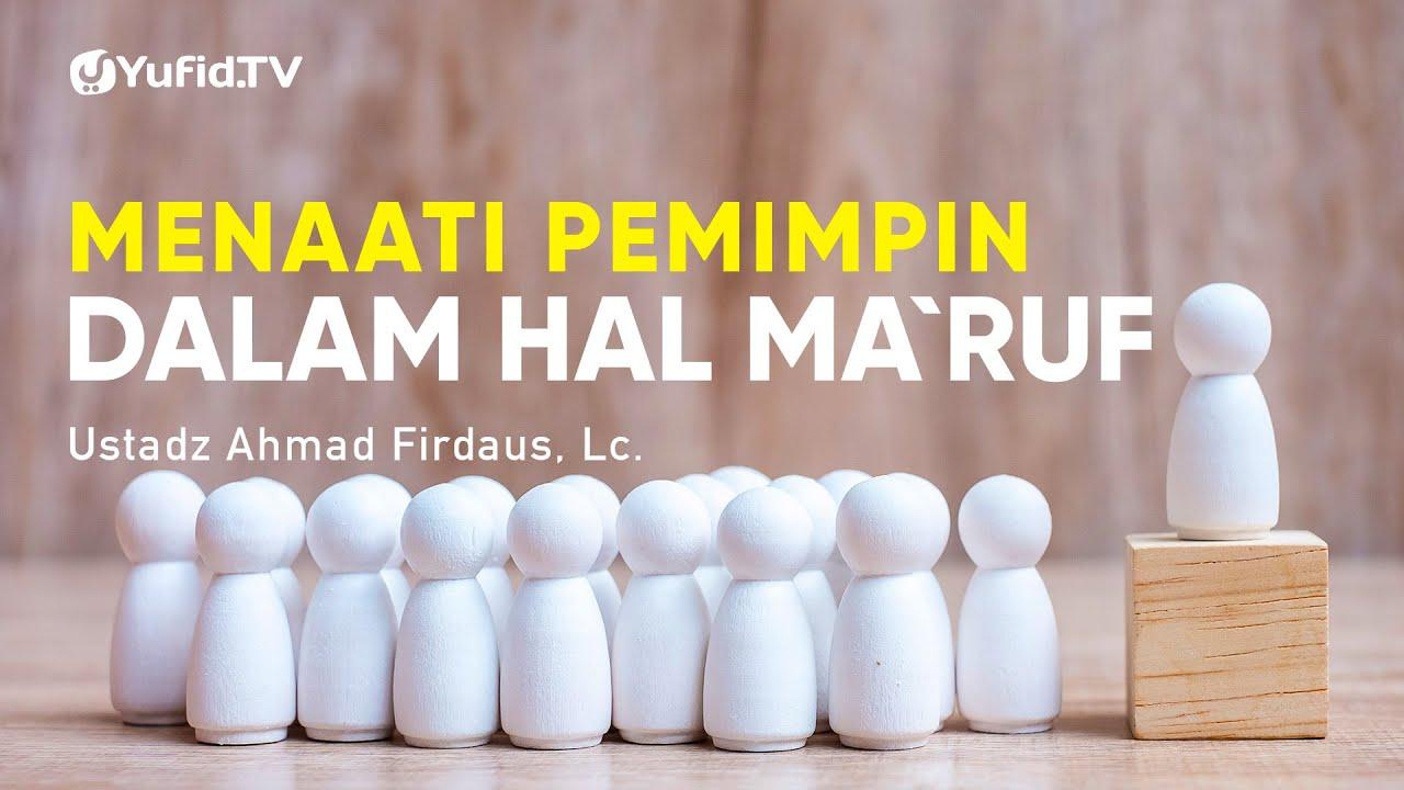 Menaati Pemimpin pada Hal yang Ma'ruf - Ustadz Ahmad Firdaus, Lc., - Ceramah Agama