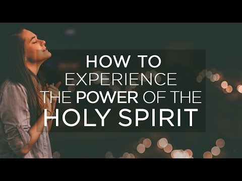 How to experience the power of the Holy Spirit