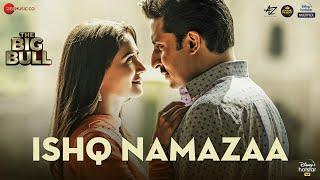 Ishq Namazaa   The Big Bull   Abhishek Bachchan, Nikita Dutta   Ankit Tiwari   Gourov D   Kunwar J