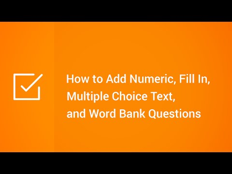 How to Add Numeric, Fill In, Multiple Choice Text, and Word Bank Questions