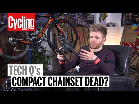 Is The Compact Chainset Dead? | Tech Q's | Cycling Weekly