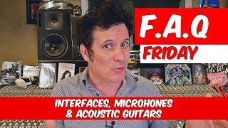 Interfaces, Microphones & Acoustic Guitars (FAQ Friday) - Warren Huart: Produce Like A Pro