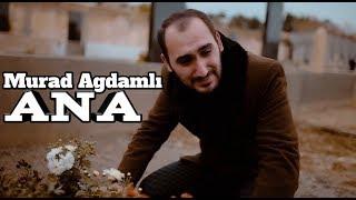 Murad Ağdamlı - Ana 2019 / Klip