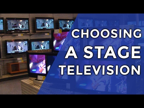 Choosing a stage television