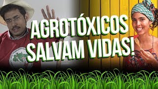Agrotóxicos salvam vidas!