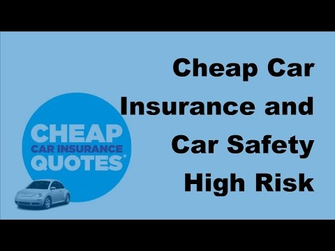 Cheap Car Insurance and Car Safety |  High Risk Drivers -  2017 Car Insurance Policy