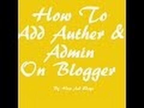 how to add auther and admin on blogger / how to give auther and admin to blogger