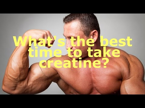 What's the best time to take creatine, before or after a workout?