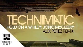 Technimatic Ft. Jono McCleery - Hold On A While (Alix Perez Remix)