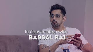 The Babbal Rai Interview | Exclusive