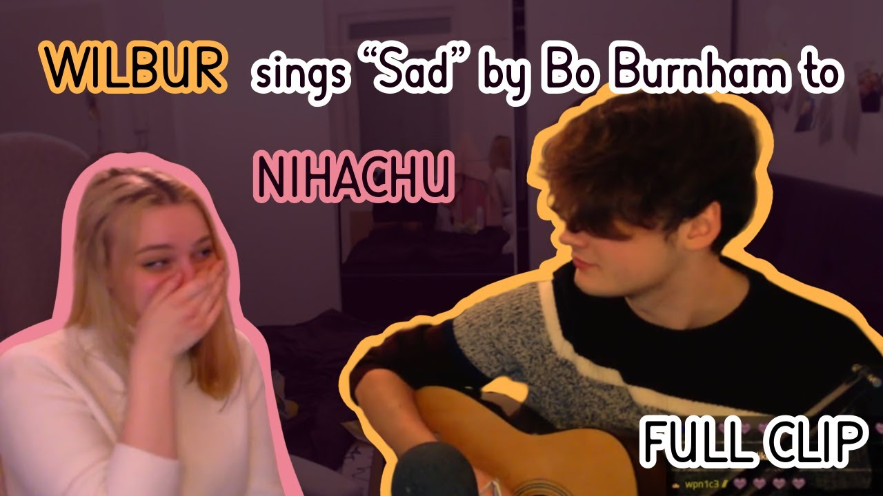 "Wilbur sings ""Sad"" by Bo Burnham to Nihachu FULL CLIP"