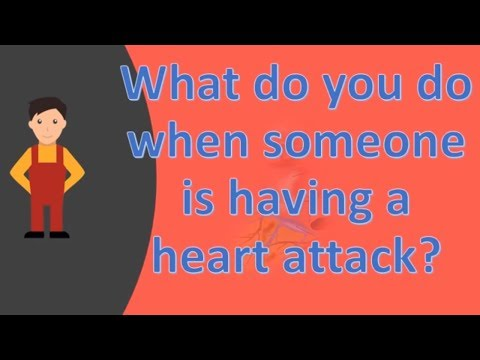 What do you do when someone is having a heart attack ?  | Your Health FAQS