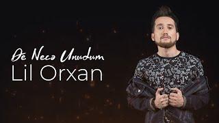Lil Orxan - De Necə Unudum (Official Video Clip)