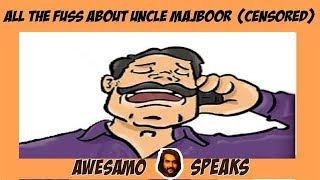 ALL THE FUSS ABOUT UNCLE MAJBOOR | AWESAMO SPEAKS