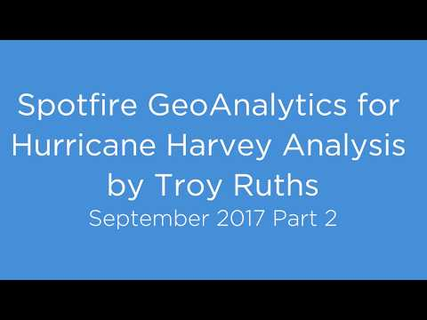 Spotfire GeoAnalytics for Hurricane Harvey Analysis by Troy Ruths - September 2017 Part 2