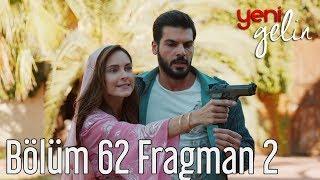 Download Yeni Gelin 62. Bölüm 2. Fragman Video