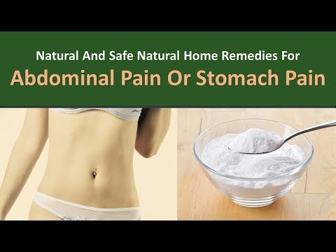 Natural and safe Natural Home Remedies for Abdominal Pain or Stomach Pain.