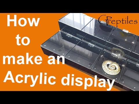 How to build an Acrylic Display for Reptile Shows!