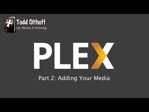 PLEX Part 2: Adding Your Media