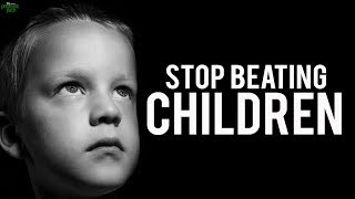 STOP BEATING CHILDREN!