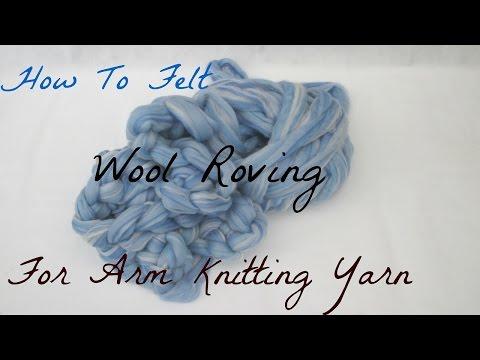 How To Lightly Felt Wool Roving For Arm Knitting Yarn
