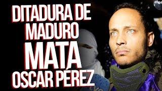 Ditadura de Maduro assassina Oscar Pérez