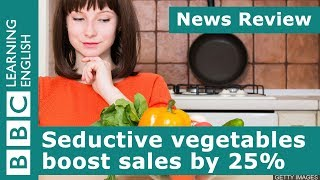 BBC News Review: Seductive vegetables boost sales by 25%