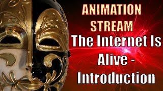 The Internet is Alive - Animation Stream and Metaphysics Introduction