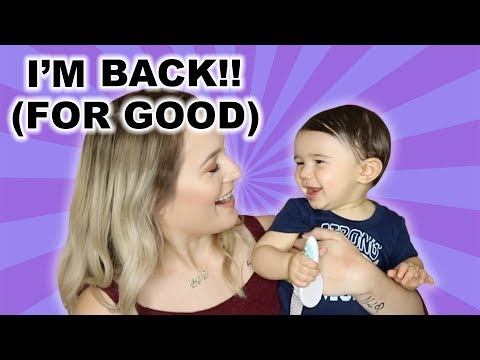 I'M BACK FOR GOOD!   LIFE/9 MONTH BABY UPDATE