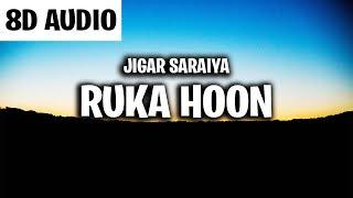 Ruka Hoon (8D AUDIO) | Jigar Saraiya | Sanjeeda Shaikh | Sony music India