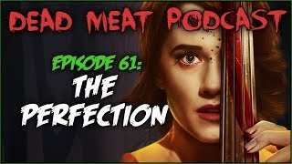 The Perfection (Dead Meat Podcast #61)