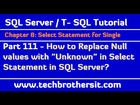 How to Replace Null values with Unknown in Select Statement - SQL Server / TSQL Tutorial Part 111