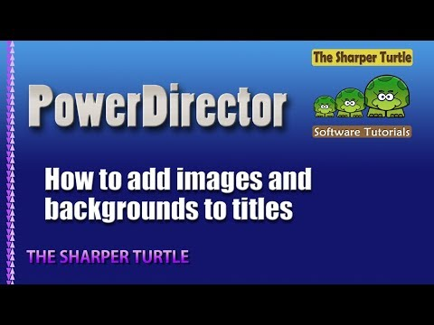PowerDirector - How to add images and backgrounds to titles