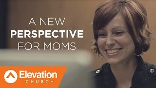 A New Perspective for Moms | Elevation Church