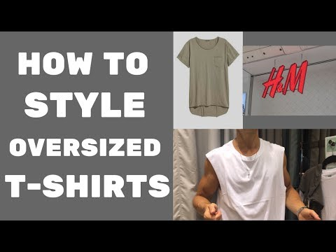How To Style Men's Oversized T-Shirts 2017 | Men's Guide to Oversized Fashion Trends 2017