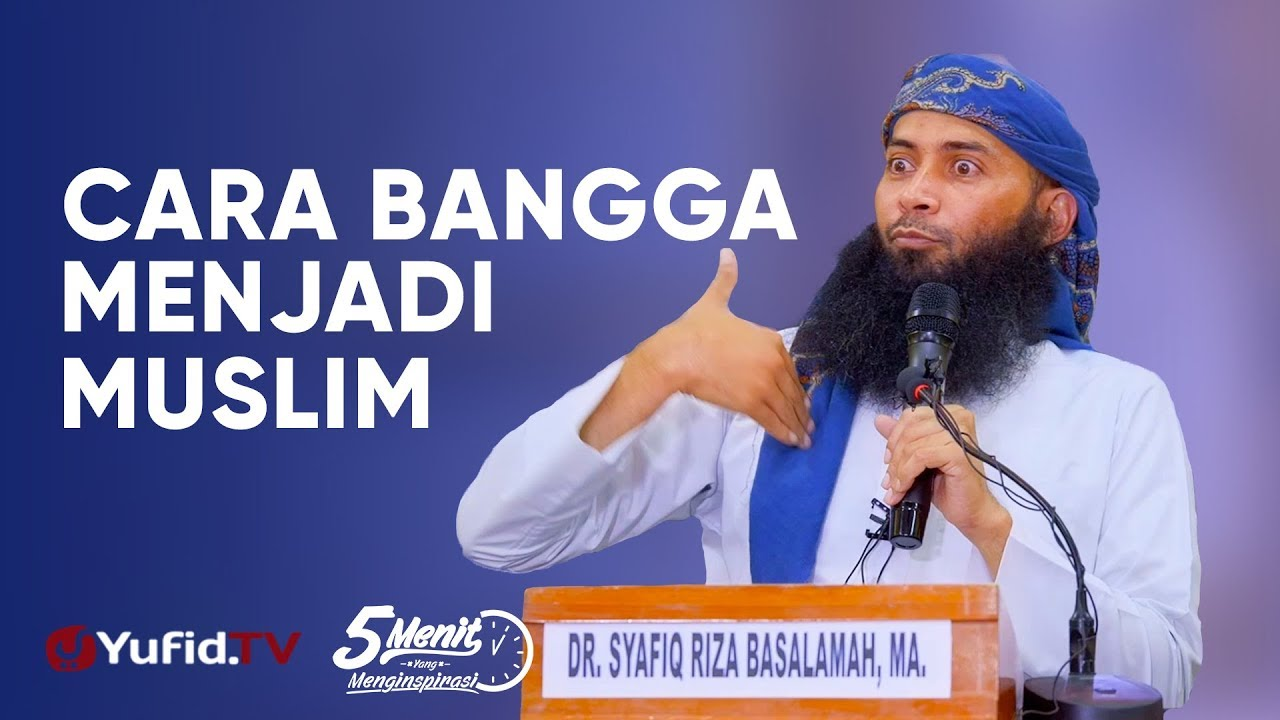 Cara Bangga Menjadi Muslim - Ustadz Dr. Syafiq Riza Basalamah, M.A. - 5 Menit yang Menginspirasi