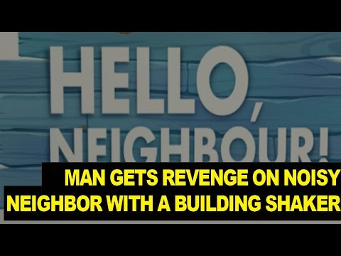 Man Mad at Noisy Neighbors, Buys 'BUILDING SHAKER' & Leaves it on All Weekend