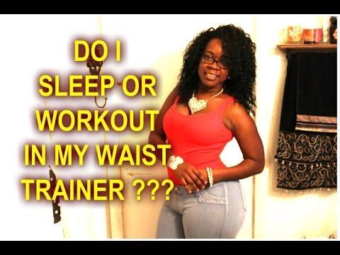 DO I SLEEP IN MY WAIST TRAINER ???