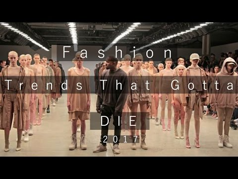 Fashion trends that need to die in 2017 | Trends that need to stay in 2017 | Zac Macfarlane
