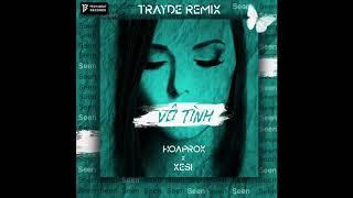 HOAPROX x XESI - VÔ TÌNH (TRAYDE Official Remix) | XGEN |