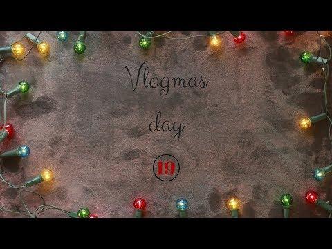 VLOGMAS | DAY NINETEEN 🎄
