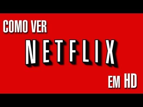 Como ver os filmes do Netflix em HD