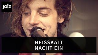 Heisskalt - Nacht Ein | Live at joiz